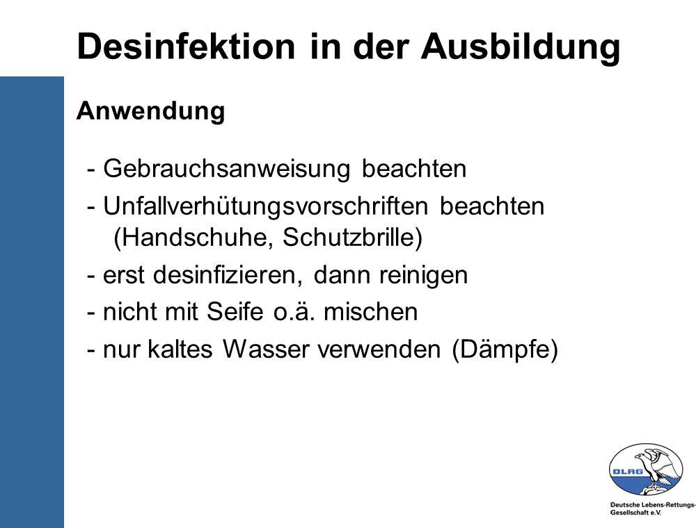 © Deutsche-Lebens-Rettungs- Gesellschaft e.V. Desinfektion in der Ausbildung Anwendung - Gebrauchsanweisung beachten - Unfallverhütungsvorschriften be