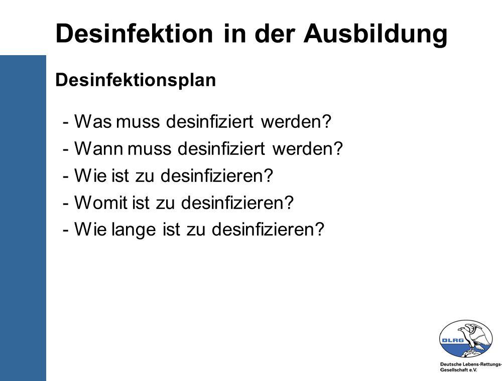 © Deutsche-Lebens-Rettungs- Gesellschaft e.V. Desinfektion in der Ausbildung Desinfektionsplan - Was muss desinfiziert werden? - Wann muss desinfizier