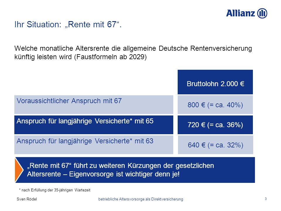 """Sven Rödel betriebliche Altersvorsorge als Direktversicherung 3 Ihr Situation: """"Rente mit 67"""". Welche monatliche Altersrente die allgemeine Deutsche R"""