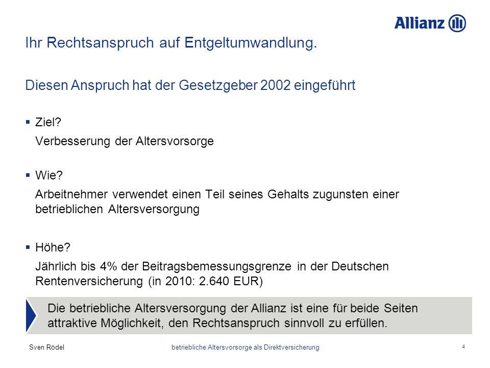 Sven Rödel betriebliche Altersvorsorge als Direktversicherung 4 Ihr Rechtsanspruch auf Entgeltumwandlung. Diesen Anspruch hat der Gesetzgeber 2002 ein