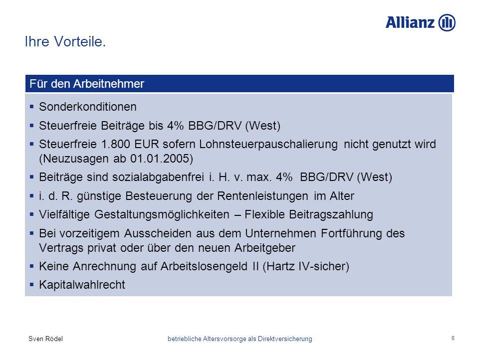 Sven Rödel betriebliche Altersvorsorge als Direktversicherung 6 Ihre Vorteile.  Sonderkonditionen  Steuerfreie Beiträge bis 4% BBG/DRV (West)  Steu