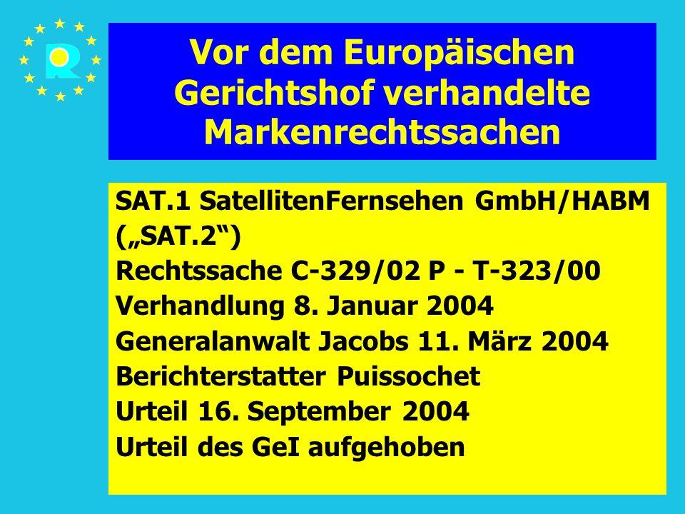 """Tagung der EuGH-Richter 2005101 Vor dem Europäischen Gerichtshof verhandelte Markenrechtssachen SAT.1 SatellitenFernsehen GmbH/HABM (""""SAT.2 ) Rechtssache C-329/02 P - T-323/00 Verhandlung 8."""