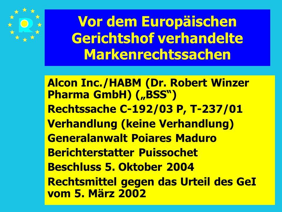 """Tagung der EuGH-Richter 2005103 Vor dem Europäischen Gerichtshof verhandelte Markenrechtssachen Alcon Inc./HABM (Dr. Robert Winzer Pharma GmbH) (""""BSS"""""""