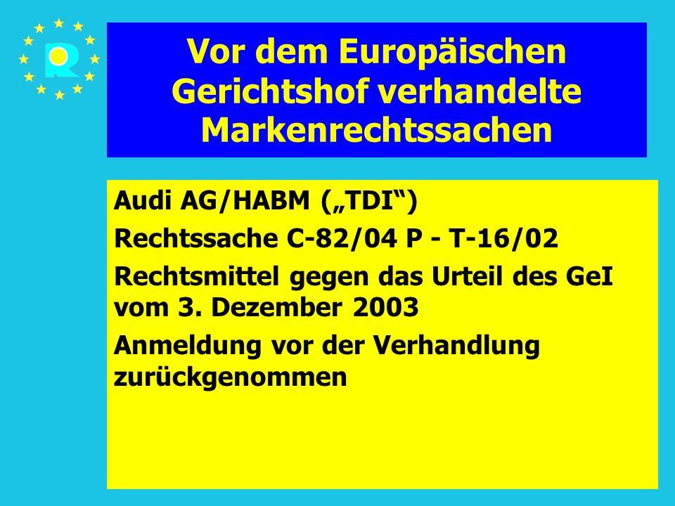 """Tagung der EuGH-Richter 2005104 Vor dem Europäischen Gerichtshof verhandelte Markenrechtssachen Audi AG/HABM (""""TDI ) Rechtssache C-82/04 P - T-16/02 Rechtsmittel gegen das Urteil des GeI vom 3."""