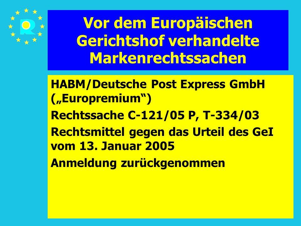 """Tagung der EuGH-Richter 2005105 Vor dem Europäischen Gerichtshof verhandelte Markenrechtssachen HABM/Deutsche Post Express GmbH (""""Europremium ) Rechtssache C-121/05 P, T-334/03 Rechtsmittel gegen das Urteil des GeI vom 13."""