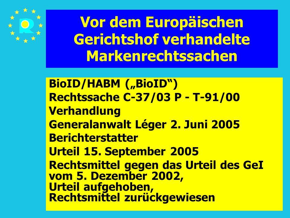 """Tagung der EuGH-Richter 2005106 Vor dem Europäischen Gerichtshof verhandelte Markenrechtssachen BioID/HABM (""""BioID ) Rechtssache C-37/03 P - T-91/00 Verhandlung Generalanwalt Léger 2."""