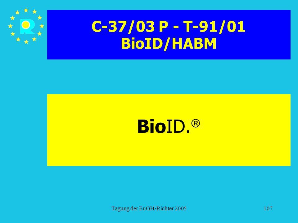 Tagung der EuGH-Richter 2005107 C-37/03 P - T-91/01 BioID/HABM BioID. 