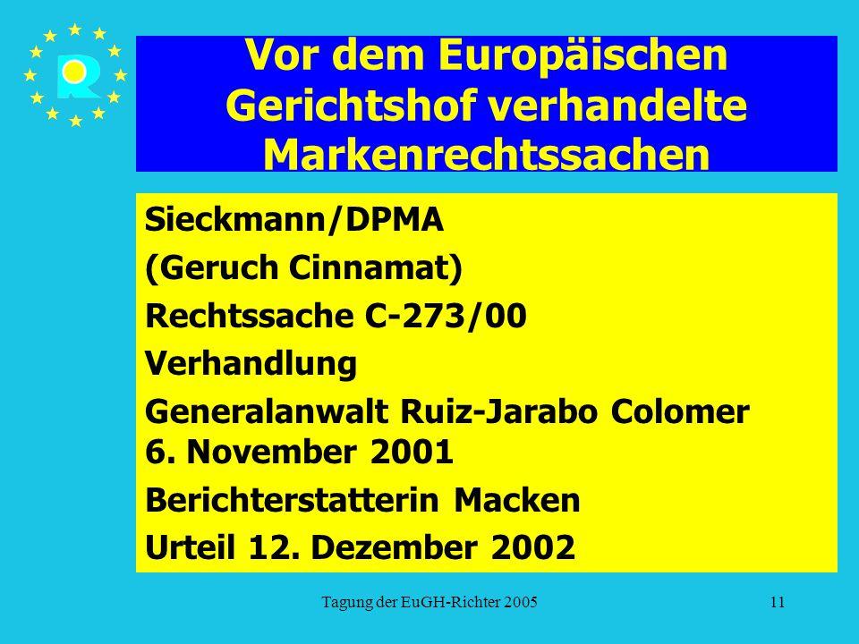 Tagung der EuGH-Richter 200511 Vor dem Europäischen Gerichtshof verhandelte Markenrechtssachen Sieckmann/DPMA (Geruch Cinnamat) Rechtssache C-273/00 V