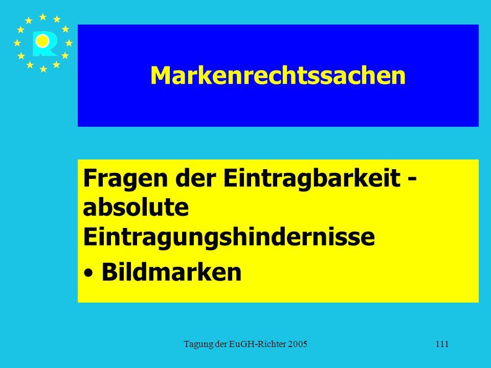 Tagung der EuGH-Richter 2005111 Markenrechtssachen Fragen der Eintragbarkeit - absolute Eintragungshindernisse Bildmarken