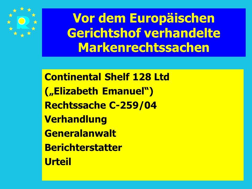 """Tagung der EuGH-Richter 2005117 Vor dem Europäischen Gerichtshof verhandelte Markenrechtssachen Continental Shelf 128 Ltd (""""Elizabeth Emanuel ) Rechtssache C-259/04 Verhandlung Generalanwalt Berichterstatter Urteil"""