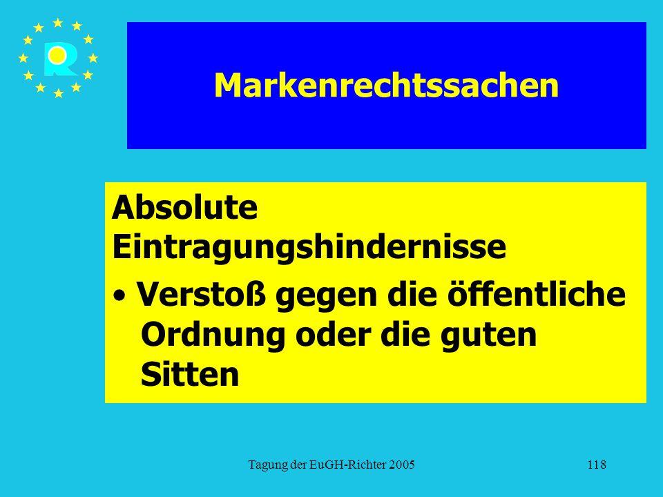 Tagung der EuGH-Richter 2005118 Markenrechtssachen Absolute Eintragungshindernisse Verstoß gegen die öffentliche Ordnung oder die guten Sitten