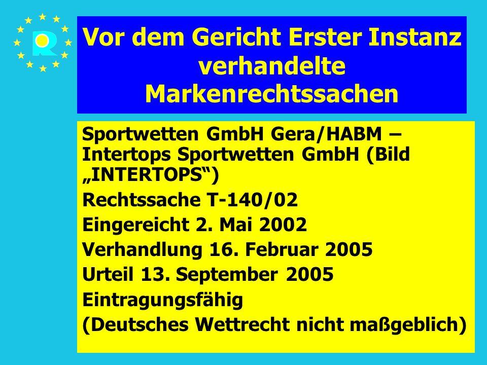 """Tagung der EuGH-Richter 2005119 Vor dem Gericht Erster Instanz verhandelte Markenrechtssachen Sportwetten GmbH Gera/HABM – Intertops Sportwetten GmbH (Bild """"INTERTOPS ) Rechtssache T-140/02 Eingereicht 2."""