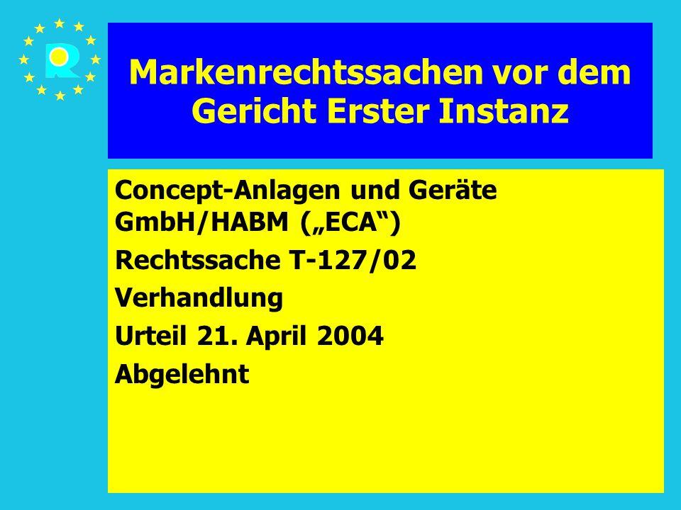 """Tagung der EuGH-Richter 2005122 Markenrechtssachen vor dem Gericht Erster Instanz Concept-Anlagen und Geräte GmbH/HABM (""""ECA ) Rechtssache T-127/02 Verhandlung Urteil 21."""