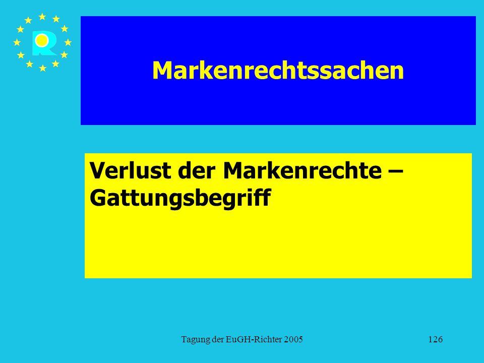Tagung der EuGH-Richter 2005126 Markenrechtssachen Verlust der Markenrechte – Gattungsbegriff