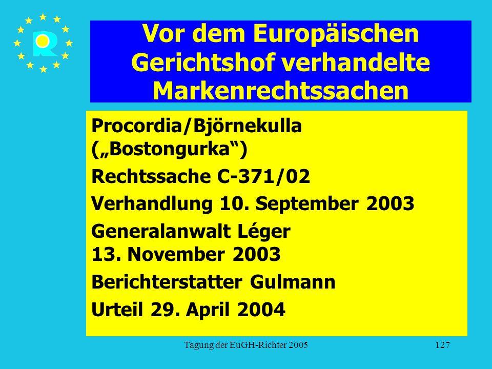 """Tagung der EuGH-Richter 2005127 Vor dem Europäischen Gerichtshof verhandelte Markenrechtssachen Procordia/Björnekulla (""""Bostongurka ) Rechtssache C-371/02 Verhandlung 10."""