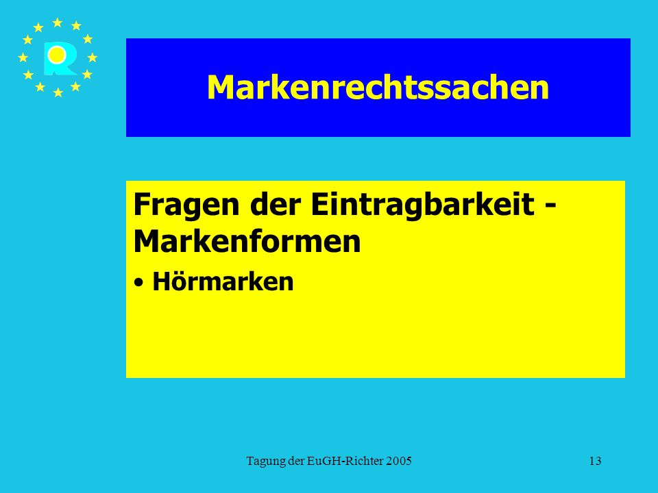Tagung der EuGH-Richter 200513 Markenrechtssachen Fragen der Eintragbarkeit - Markenformen Hörmarken