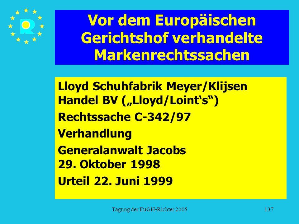 """Tagung der EuGH-Richter 2005137 Vor dem Europäischen Gerichtshof verhandelte Markenrechtssachen Lloyd Schuhfabrik Meyer/Klijsen Handel BV (""""Lloyd/Loint's ) Rechtssache C-342/97 Verhandlung Generalanwalt Jacobs 29."""