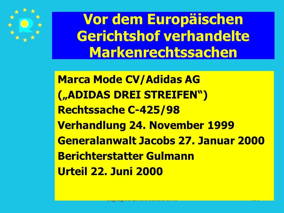 """Tagung der EuGH-Richter 2005138 Vor dem Europäischen Gerichtshof verhandelte Markenrechtssachen Marca Mode CV/Adidas AG (""""ADIDAS DREI STREIFEN ) Rechtssache C-425/98 Verhandlung 24."""