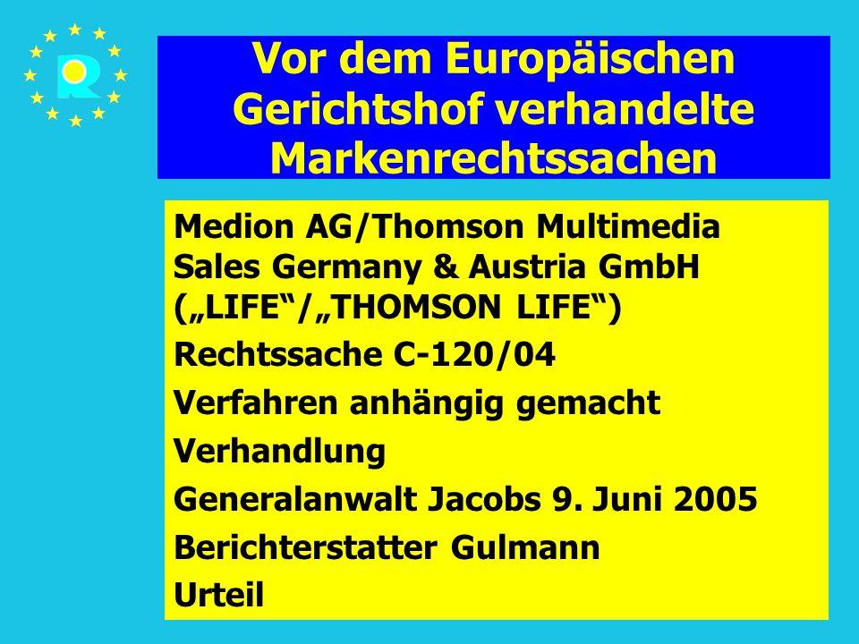 """Tagung der EuGH-Richter 2005140 Vor dem Europäischen Gerichtshof verhandelte Markenrechtssachen Medion AG/Thomson Multimedia Sales Germany & Austria GmbH (""""LIFE /""""THOMSON LIFE ) Rechtssache C-120/04 Verfahren anhängig gemacht Verhandlung Generalanwalt Jacobs 9."""
