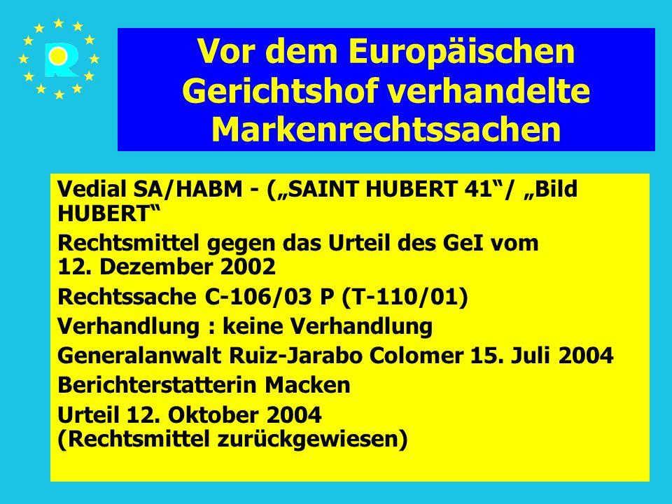"""Tagung der EuGH-Richter 2005145 Vor dem Europäischen Gerichtshof verhandelte Markenrechtssachen Vedial SA/HABM - (""""SAINT HUBERT 41 / """"Bild HUBERT Rechtsmittel gegen das Urteil des GeI vom 12."""