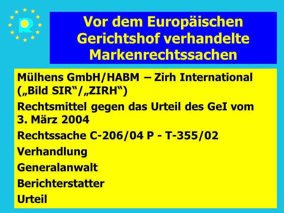 """Tagung der EuGH-Richter 2005148 Vor dem Europäischen Gerichtshof verhandelte Markenrechtssachen Mülhens GmbH/HABM – Zirh International (""""Bild SIR /""""ZIRH ) Rechtsmittel gegen das Urteil des GeI vom 3."""