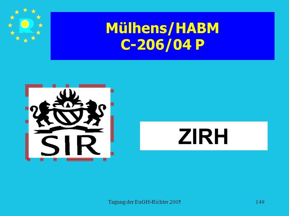 Tagung der EuGH-Richter 2005149 Mülhens/HABM C-206/04 P ZIRH