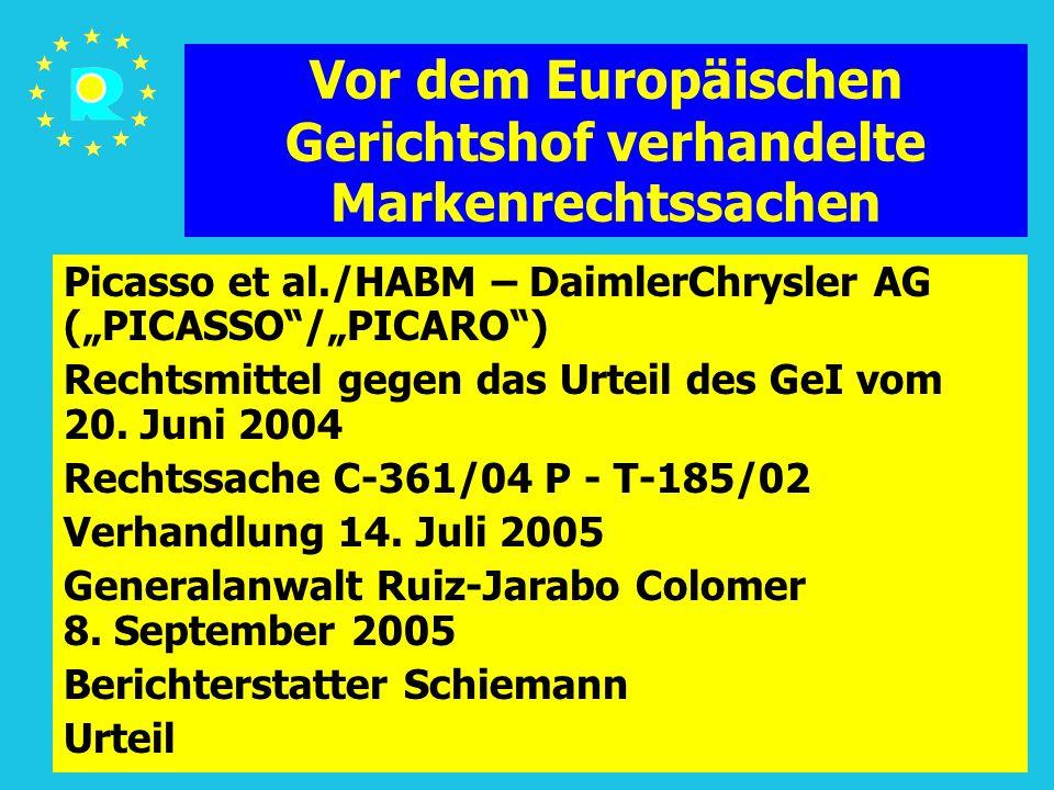 """Tagung der EuGH-Richter 2005150 Vor dem Europäischen Gerichtshof verhandelte Markenrechtssachen Picasso et al./HABM – DaimlerChrysler AG (""""PICASSO /""""PICARO ) Rechtsmittel gegen das Urteil des GeI vom 20."""
