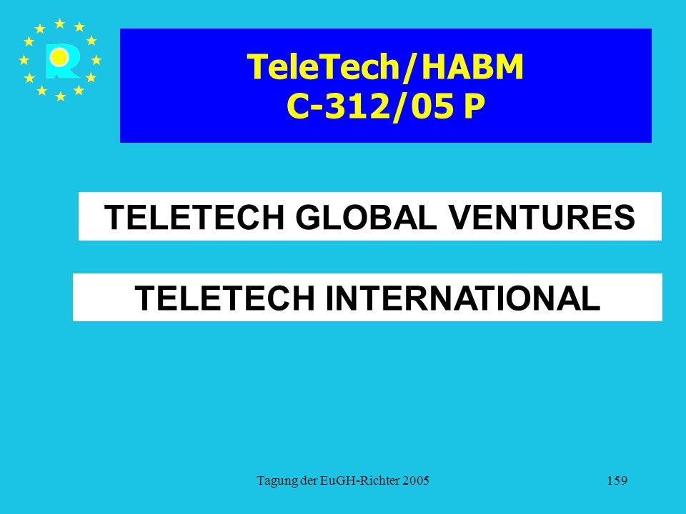 Tagung der EuGH-Richter 2005159 TeleTech/HABM C-312/05 P TELETECH GLOBAL VENTURES TELETECH INTERNATIONAL