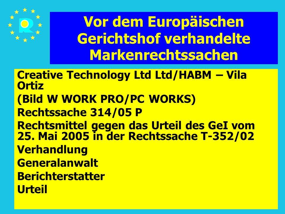 Tagung der EuGH-Richter 2005160 Vor dem Europäischen Gerichtshof verhandelte Markenrechtssachen Creative Technology Ltd Ltd/HABM – Vila Ortiz (Bild W WORK PRO/PC WORKS) Rechtssache 314/05 P Rechtsmittel gegen das Urteil des GeI vom 25.