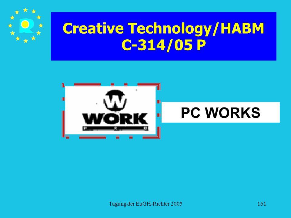 Tagung der EuGH-Richter 2005161 Creative Technology/HABM C-314/05 P PC WORKS