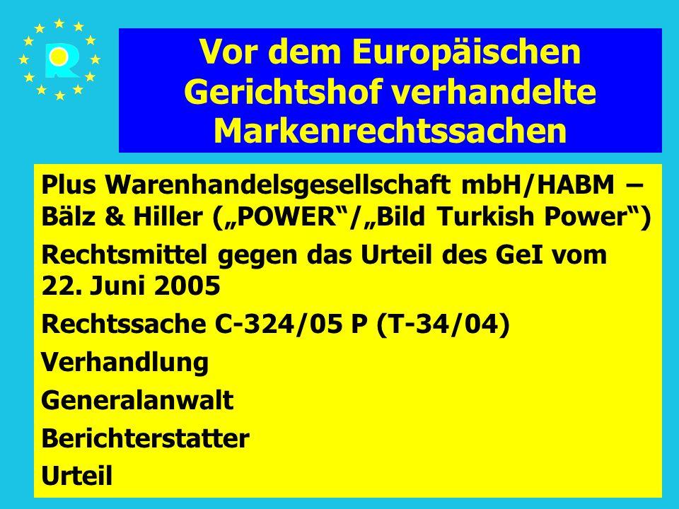 """Tagung der EuGH-Richter 2005162 Vor dem Europäischen Gerichtshof verhandelte Markenrechtssachen Plus Warenhandelsgesellschaft mbH/HABM – Bälz & Hiller (""""POWER /""""Bild Turkish Power ) Rechtsmittel gegen das Urteil des GeI vom 22."""