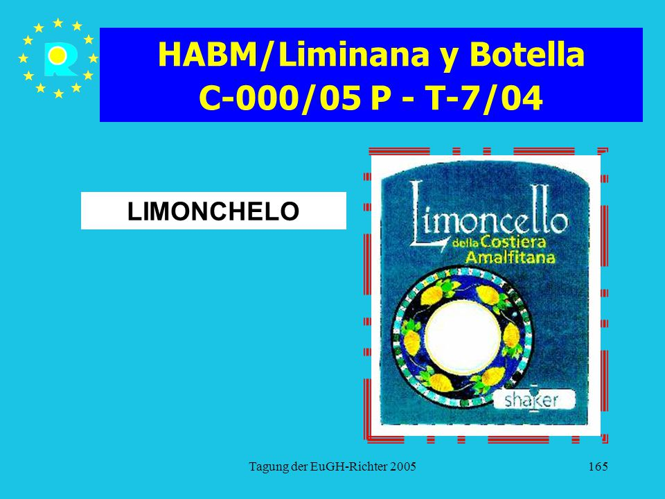 Tagung der EuGH-Richter 2005165 HABM/Liminana y Botella C-000/05 P - T-7/04 LIMONCHELO