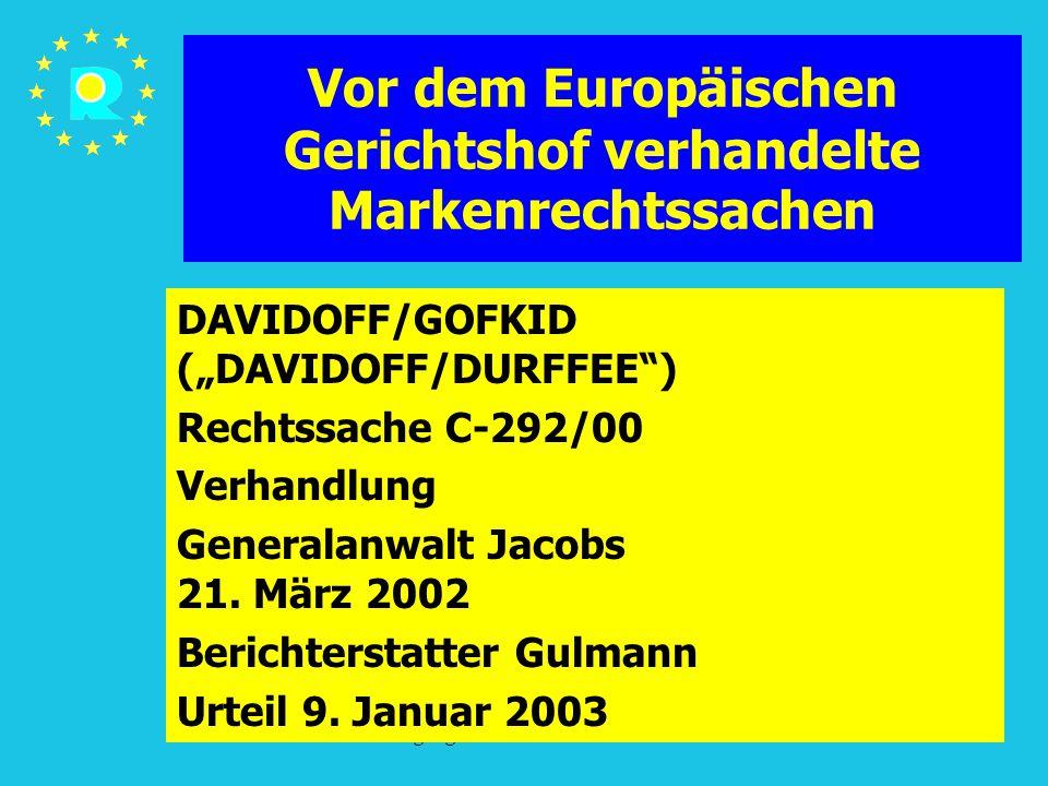"""Tagung der EuGH-Richter 2005167 Vor dem Europäischen Gerichtshof verhandelte Markenrechtssachen DAVIDOFF/GOFKID (""""DAVIDOFF/DURFFEE ) Rechtssache C-292/00 Verhandlung Generalanwalt Jacobs 21."""