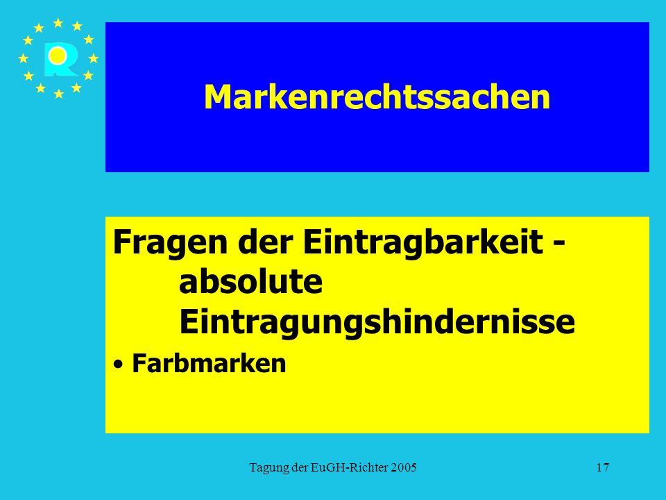 Tagung der EuGH-Richter 200517 Markenrechtssachen Fragen der Eintragbarkeit - absolute Eintragungshindernisse Farbmarken