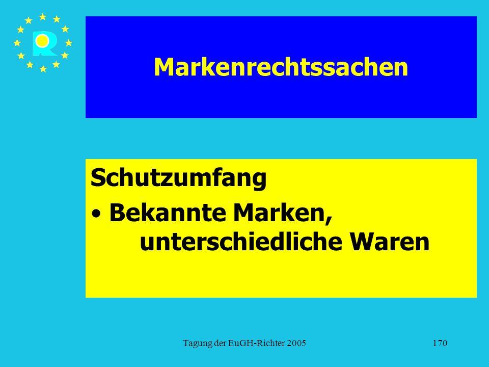 Tagung der EuGH-Richter 2005170 Markenrechtssachen Schutzumfang Bekannte Marken, unterschiedliche Waren