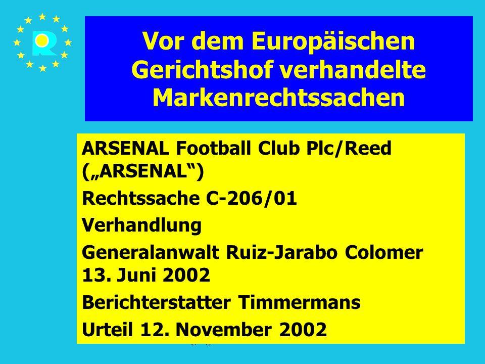 """Tagung der EuGH-Richter 2005173 Vor dem Europäischen Gerichtshof verhandelte Markenrechtssachen ARSENAL Football Club Plc/Reed (""""ARSENAL ) Rechtssache C-206/01 Verhandlung Generalanwalt Ruiz-Jarabo Colomer 13."""
