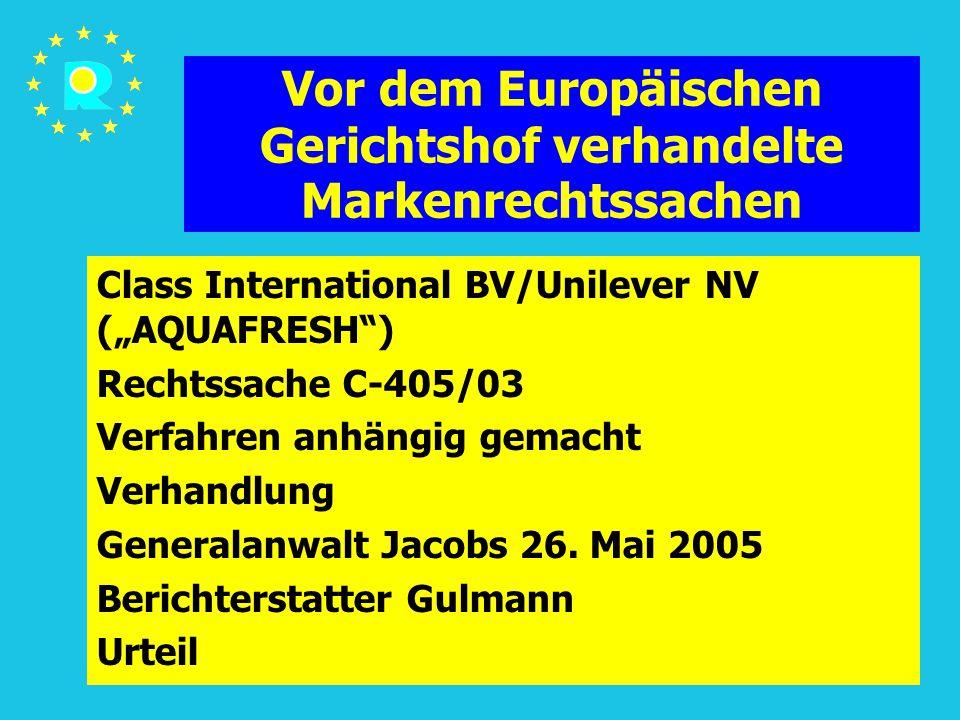 """Tagung der EuGH-Richter 2005174 Vor dem Europäischen Gerichtshof verhandelte Markenrechtssachen Class International BV/Unilever NV (""""AQUAFRESH ) Rechtssache C-405/03 Verfahren anhängig gemacht Verhandlung Generalanwalt Jacobs 26."""