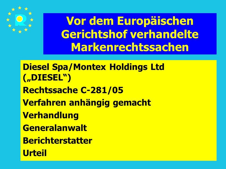 """Tagung der EuGH-Richter 2005176 Vor dem Europäischen Gerichtshof verhandelte Markenrechtssachen Diesel Spa/Montex Holdings Ltd (""""DIESEL ) Rechtssache C-281/05 Verfahren anhängig gemacht Verhandlung Generalanwalt Berichterstatter Urteil"""