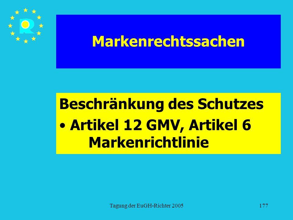 Tagung der EuGH-Richter 2005177 Markenrechtssachen Beschränkung des Schutzes Artikel 12 GMV, Artikel 6 Markenrichtlinie