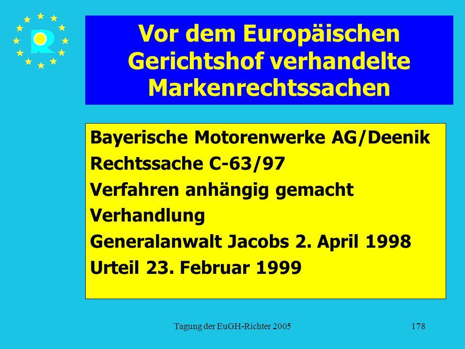 Tagung der EuGH-Richter 2005178 Vor dem Europäischen Gerichtshof verhandelte Markenrechtssachen Bayerische Motorenwerke AG/Deenik Rechtssache C-63/97 Verfahren anhängig gemacht Verhandlung Generalanwalt Jacobs 2.