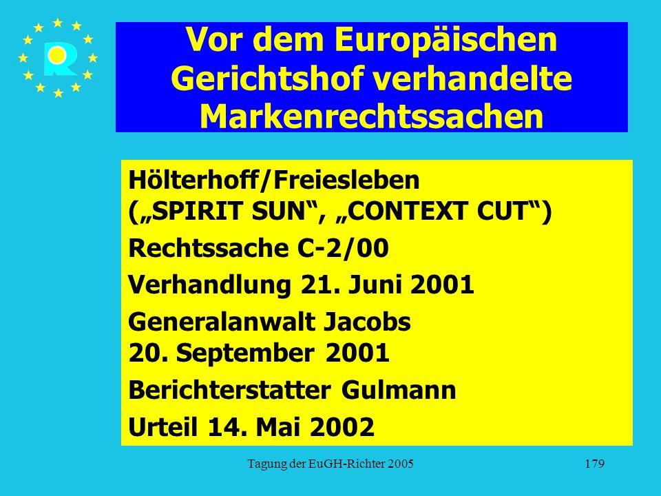 """Tagung der EuGH-Richter 2005179 Vor dem Europäischen Gerichtshof verhandelte Markenrechtssachen Hölterhoff/Freiesleben (""""SPIRIT SUN , """"CONTEXT CUT ) Rechtssache C-2/00 Verhandlung 21."""
