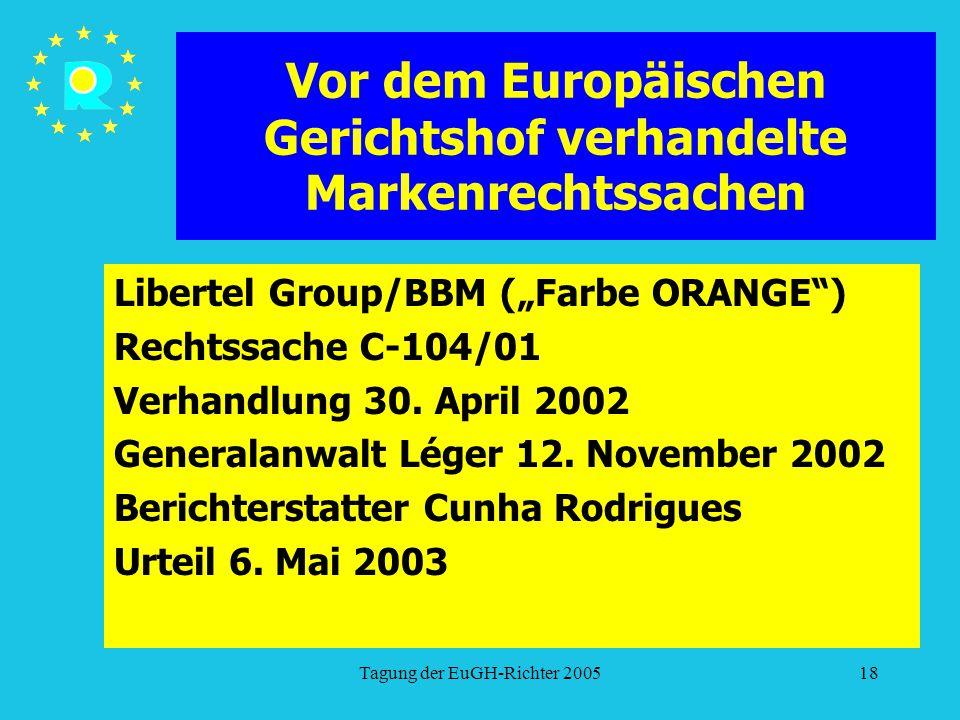 """Tagung der EuGH-Richter 200518 Vor dem Europäischen Gerichtshof verhandelte Markenrechtssachen Libertel Group/BBM (""""Farbe ORANGE ) Rechtssache C-104/01 Verhandlung 30."""