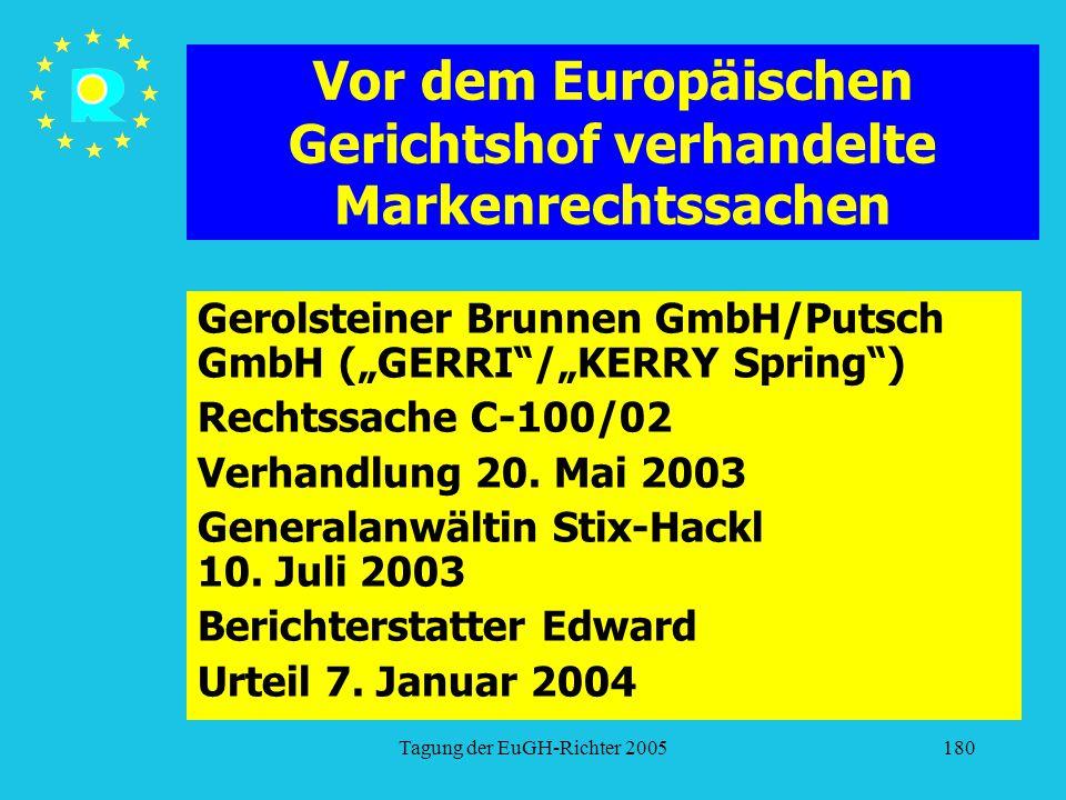 """Tagung der EuGH-Richter 2005180 Vor dem Europäischen Gerichtshof verhandelte Markenrechtssachen Gerolsteiner Brunnen GmbH/Putsch GmbH (""""GERRI /""""KERRY Spring ) Rechtssache C-100/02 Verhandlung 20."""