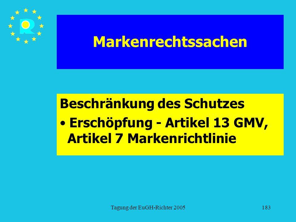 Tagung der EuGH-Richter 2005183 Markenrechtssachen Beschränkung des Schutzes Erschöpfung - Artikel 13 GMV, Artikel 7 Markenrichtlinie