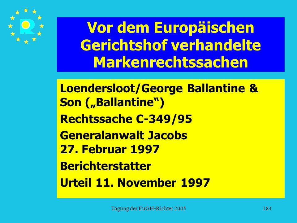 """Tagung der EuGH-Richter 2005184 Vor dem Europäischen Gerichtshof verhandelte Markenrechtssachen Loendersloot/George Ballantine & Son (""""Ballantine ) Rechtssache C-349/95 Generalanwalt Jacobs 27."""