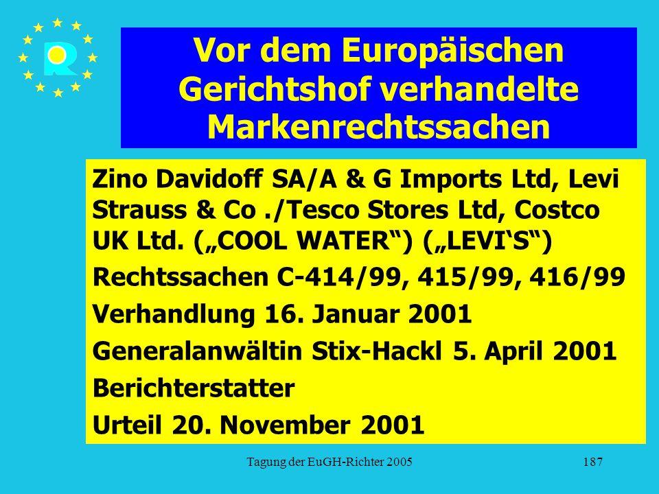 Tagung der EuGH-Richter 2005187 Vor dem Europäischen Gerichtshof verhandelte Markenrechtssachen Zino Davidoff SA/A & G Imports Ltd, Levi Strauss & Co./Tesco Stores Ltd, Costco UK Ltd.