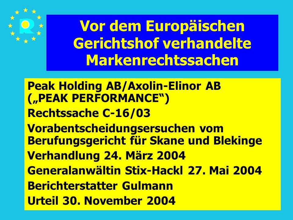 """Tagung der EuGH-Richter 2005188 Vor dem Europäischen Gerichtshof verhandelte Markenrechtssachen Peak Holding AB/Axolin-Elinor AB (""""PEAK PERFORMANCE ) Rechtssache C-16/03 Vorabentscheidungsersuchen vom Berufungsgericht für Skane und Blekinge Verhandlung 24."""