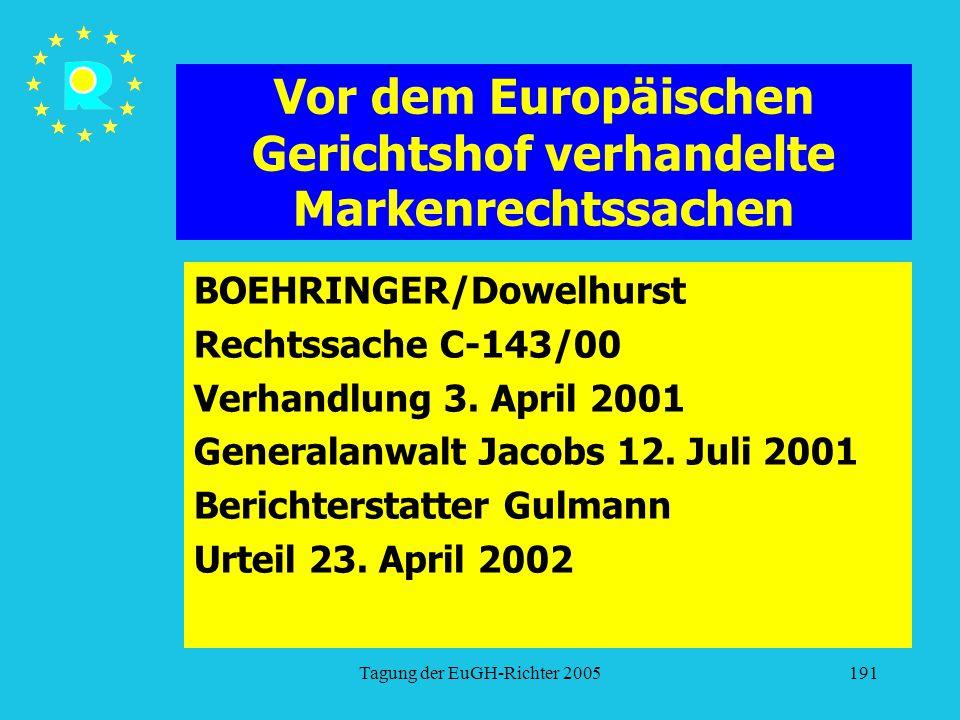 Tagung der EuGH-Richter 2005191 Vor dem Europäischen Gerichtshof verhandelte Markenrechtssachen BOEHRINGER/Dowelhurst Rechtssache C-143/00 Verhandlung 3.