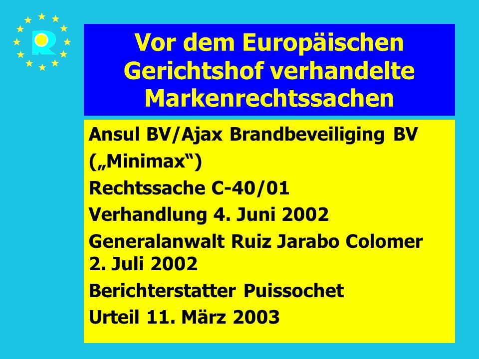 """Tagung der EuGH-Richter 2005196 Vor dem Europäischen Gerichtshof verhandelte Markenrechtssachen Ansul BV/Ajax Brandbeveiliging BV (""""Minimax ) Rechtssache C-40/01 Verhandlung 4."""
