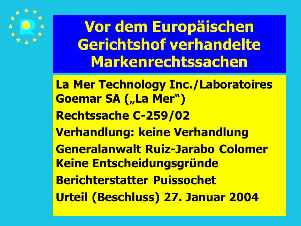 """Tagung der EuGH-Richter 2005197 Vor dem Europäischen Gerichtshof verhandelte Markenrechtssachen La Mer Technology Inc./Laboratoires Goemar SA (""""La Mer"""